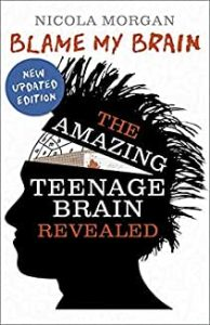 Blame my Brain – The Amazing Teenage Brain Revealed